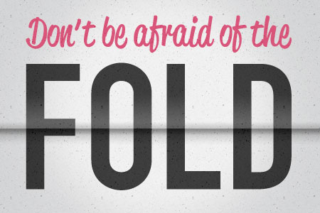 Don't Fear the Fold!
